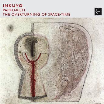 Inkuyo - Pachakuti: The Overturning Of Space-Time